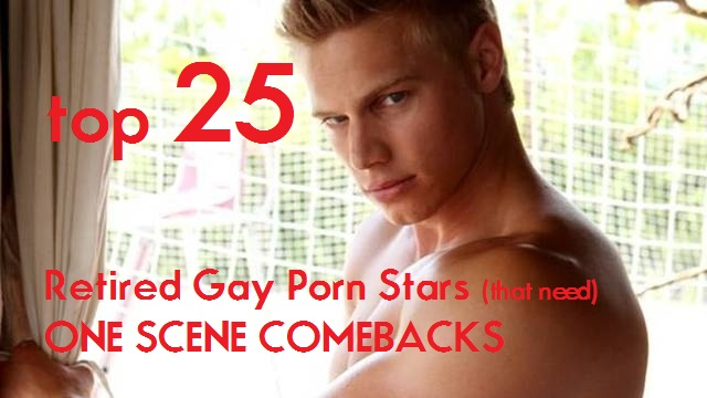 25 RETIRED GAY PORN SUPERSTARS THAT NEED TO COMEBACK FOR ONE MORE SCENE
