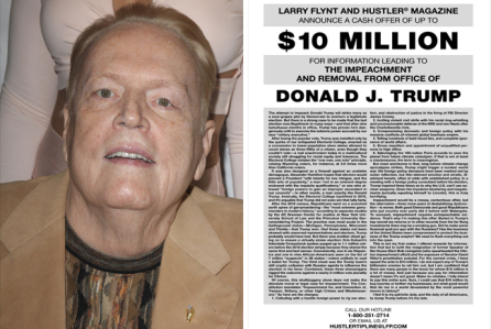 LARRY FLYNT IS NOW OFFERING 1O MILLION DOLLARS FOR INFORMATION LEADING TO THE IMPEACHMENT OF DONALD TRUMP